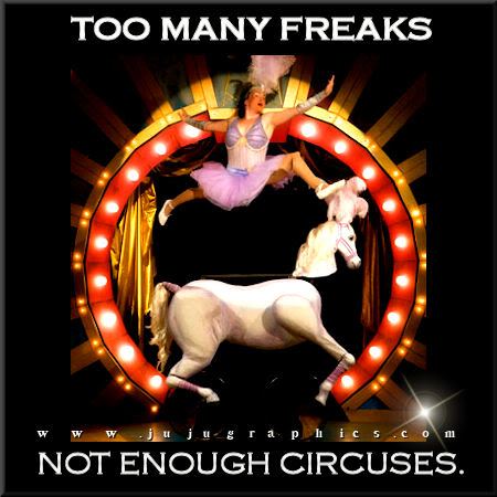 Too many freaks not enough circuses