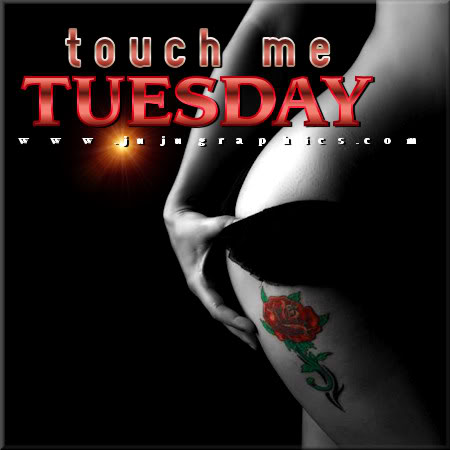 Touch me Tuesday 10