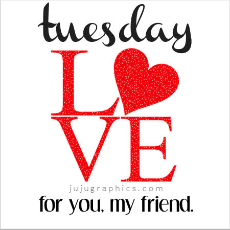 Tuesday Love for you my friend
