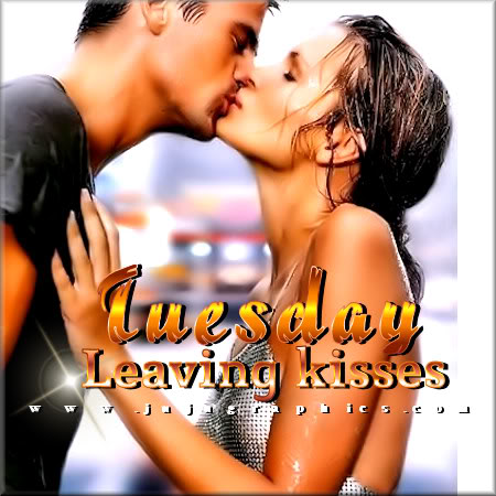 Tuesday leaving kisses