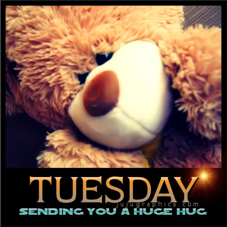 Tuesday sending you a huge hug