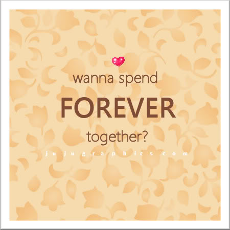 Wanna spend forever together