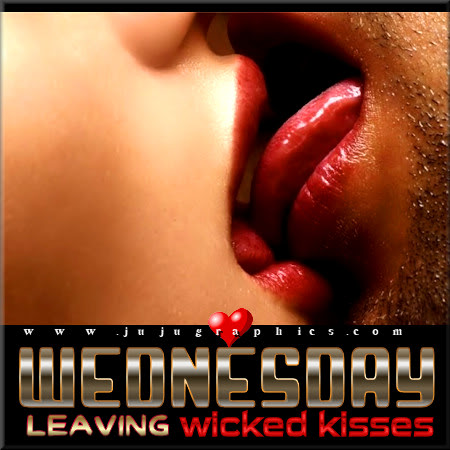Wednesday Leaving Wicked Kisses 2 Graphics Quotes Comments