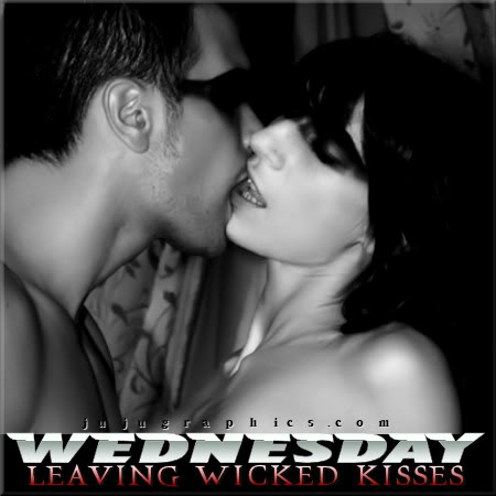 Wednesday Leaving Wicked Kisses Graphics Quotes Comments Images