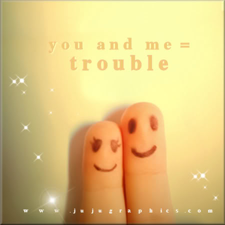 You and me equals trouble