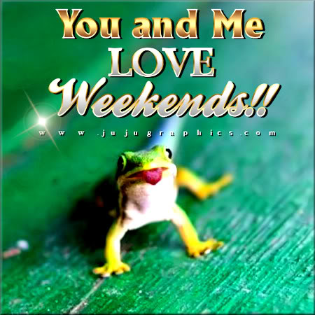 You and me love weekends