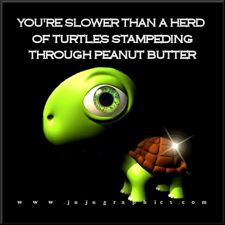 You are slower than a herd of turtles stampeding through peanut butter