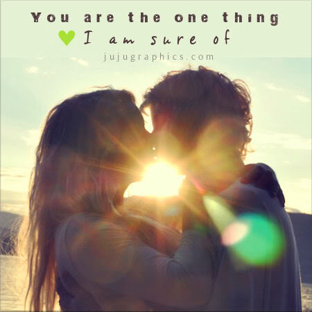 You are the one thing I am sure of