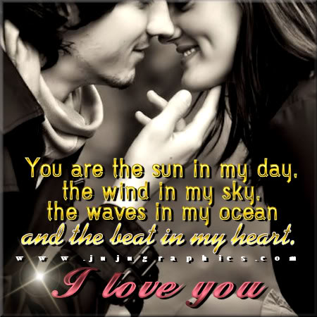 You are the sun in my day and the wind in my sky