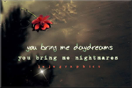You bring me daydreams