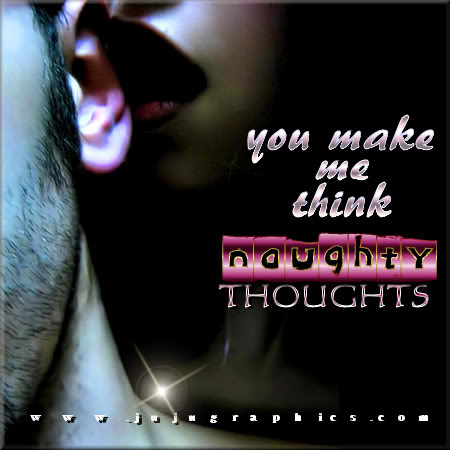 You makeme think naughty thoughts