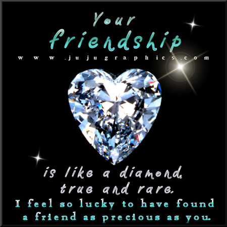 Your friendship is like a diamond 2