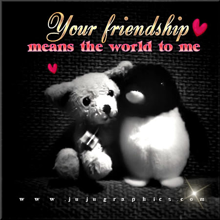 Your friendship means the world to me