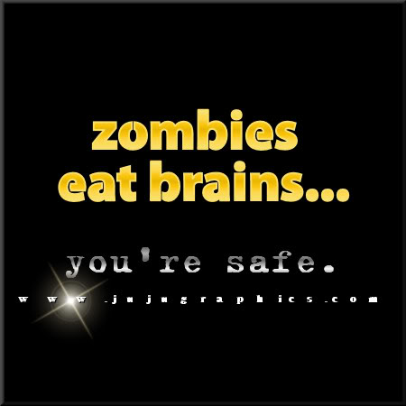Zombies eat brains your safe