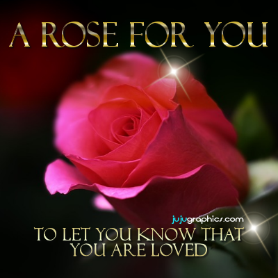 A rose for you to let you know that you are loved