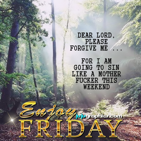 Dear Lord Please Forgive Me For I am Going to Sin | Funny Friday Comments and Graphics