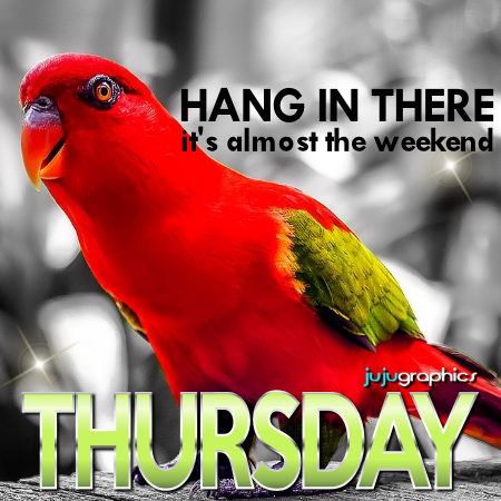 Hang in there its almost the weekend Thursday