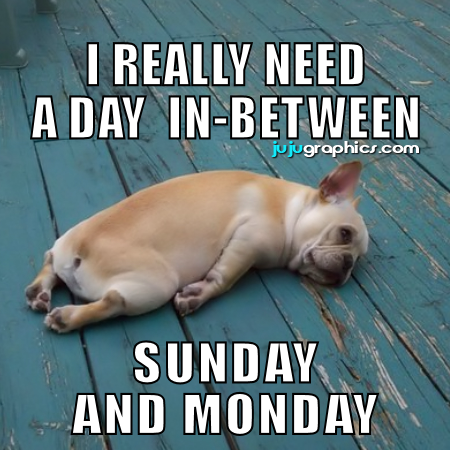 I really need a day in between Sunday and Monday