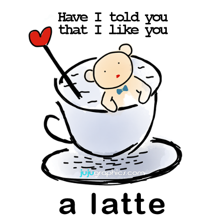 have i told you that i like you a latte