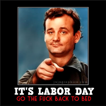 Its Labor Day Go the Fuck Back to Bed