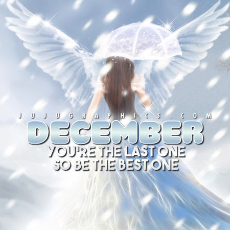 December Youre the Last One So Be the Best One