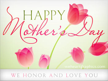 Happy Mothers Day We Honor and Love You