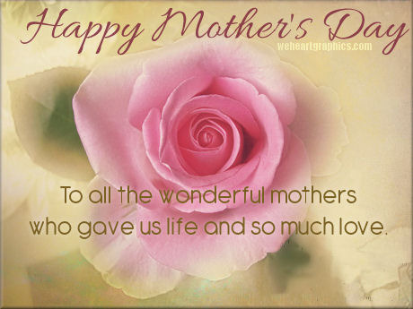 Happy Mothers Day to All the Wonderful Mothers