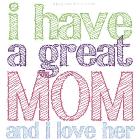 I Have a Great Mom and I Love Her