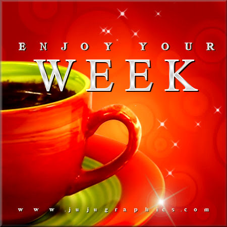 Enjoy your week 30 - Graphics, quotes, comments, images