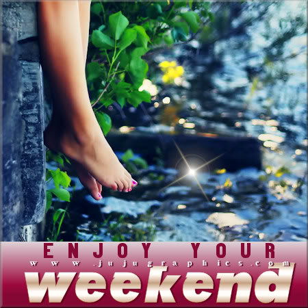 Enjoy your weekend 25 - Graphics, quotes, comments, images