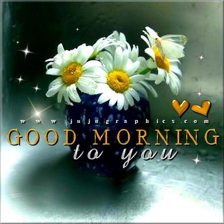Good morning to you 5 - Graphics, quotes, comments, images