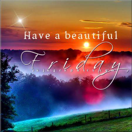 Have a beautiful Friday 4 - Graphics, quotes, comments ...