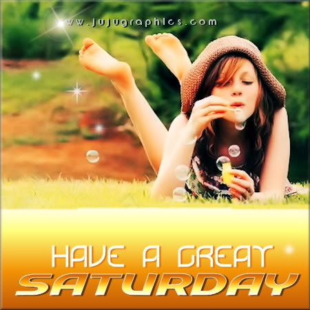 Have a great Saturday 74 - Graphics, quotes, comments