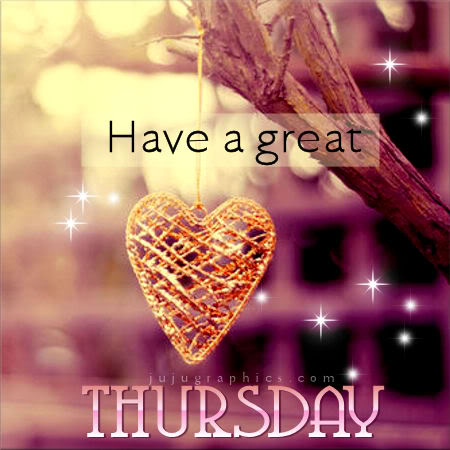Have a great Thursday 47 - Graphics, quotes, comments