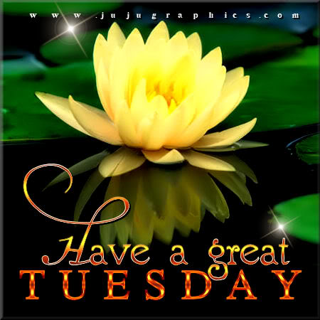 Have a great Tuesday 46 - Graphics, quotes, comments