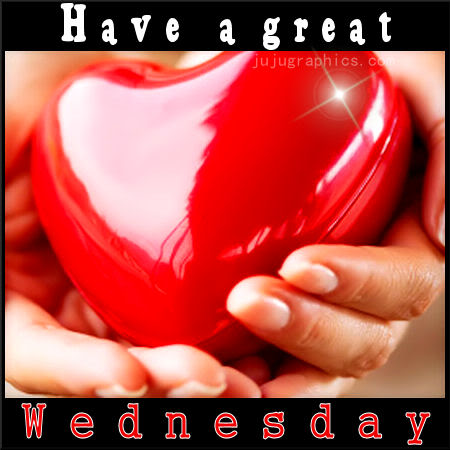 Have a great Wednesday 20 - Graphics, quotes, comments