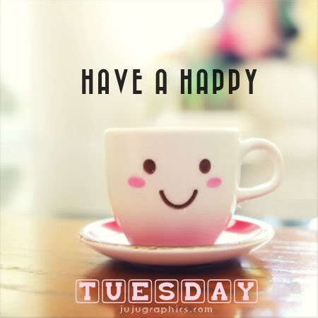 Have a happy Tuesday - Graphics, quotes, comments, images
