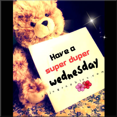 Have a super duper Wednesday - Graphics, quotes, comments