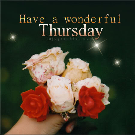 Have a wonderful Thurs...