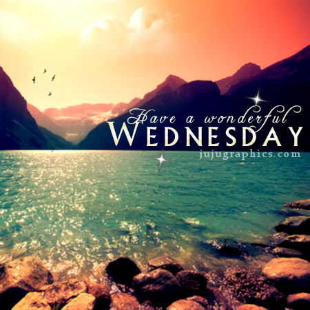 Have a wonderful Wednesday 11 - Graphics, quotes, comments