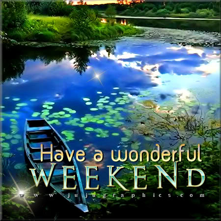 Have a wonderful weekend 18 - Graphics, quotes, comments