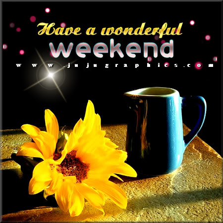 Have a wonderful weekend 6 - Graphics, quotes, comments