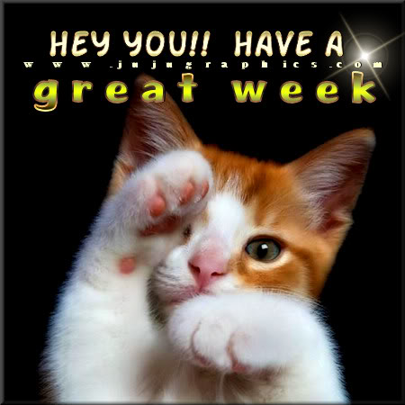Hey you have a great week - Graphics, quotes, comments