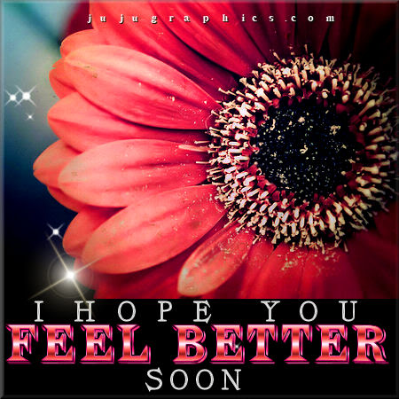 I hope you feel better soon - Graphics, quotes, comments