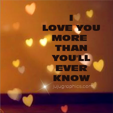 I love you more than youll ever know - Graphics, quotes