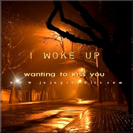 I woke up wanting to kiss you - Graphics, quotes, comments