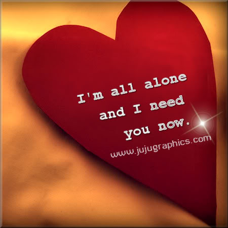 Im all alone and I need you now - Graphics, quotes