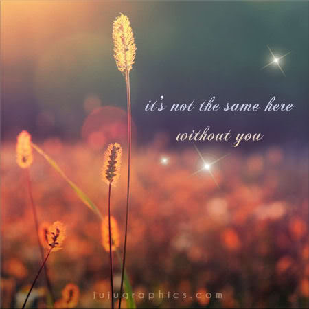Its not the same here without you - Graphics, quotes ...