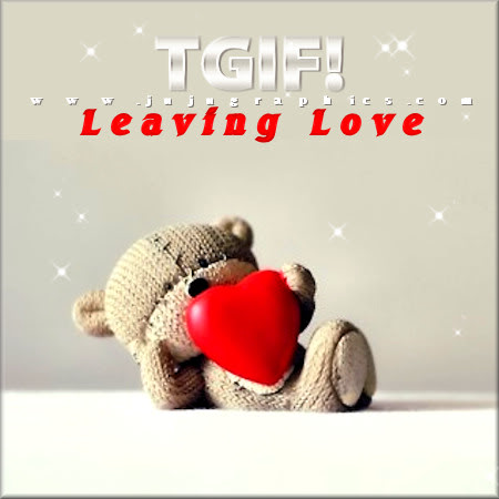 TGIF Leaving love - Graphics, quotes, comments, images