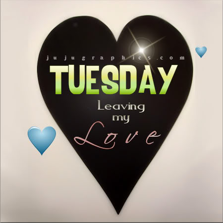 Tuesday leaving my love - Graphics, quotes, comments